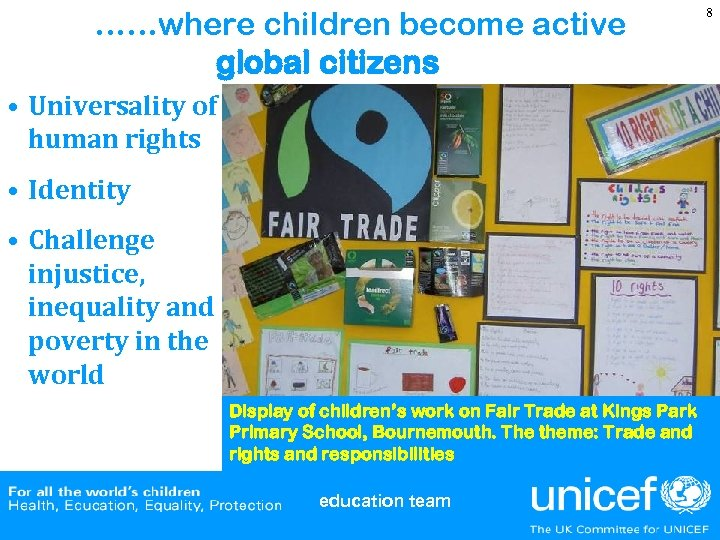 ……where children become active global citizens • Universality of human rights • Identity •