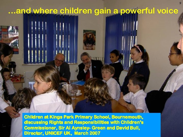 9 …and where children gain a powerful voice Children at Kings Park Primary School,