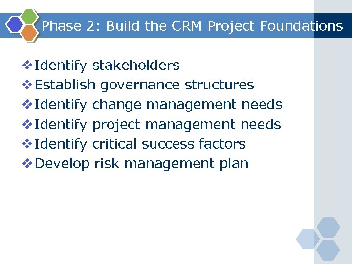 Phase 2: Build the CRM Project Foundations v Identify stakeholders v Establish governance structures