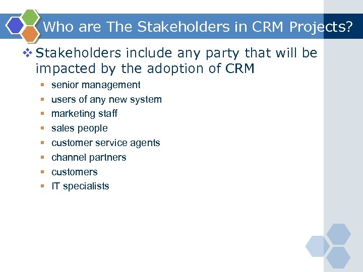 Who are The Stakeholders in CRM Projects? v Stakeholders include any party that will