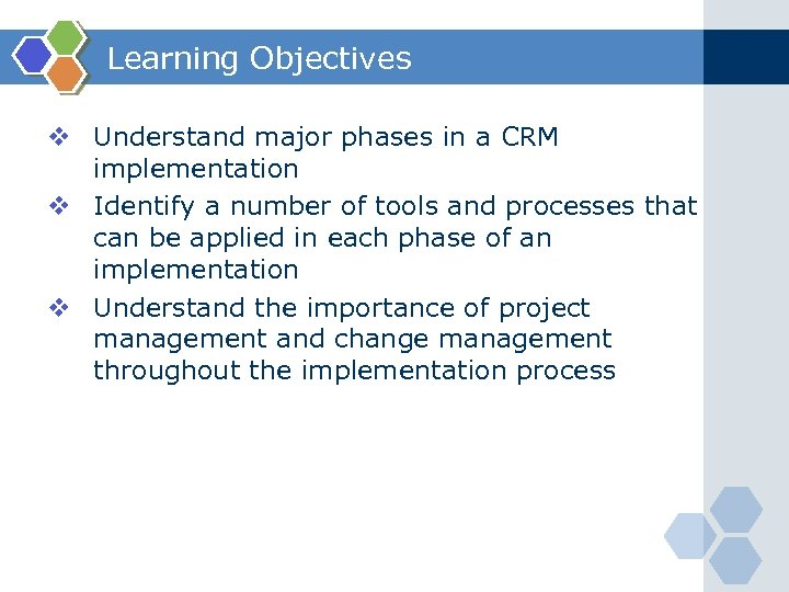 Learning Objectives v Understand major phases in a CRM implementation v Identify a number