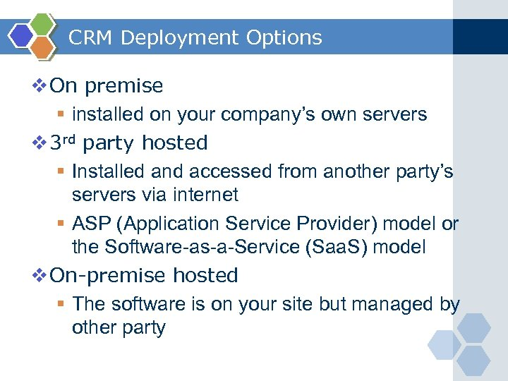 CRM Deployment Options v On premise § installed on your company's own servers v