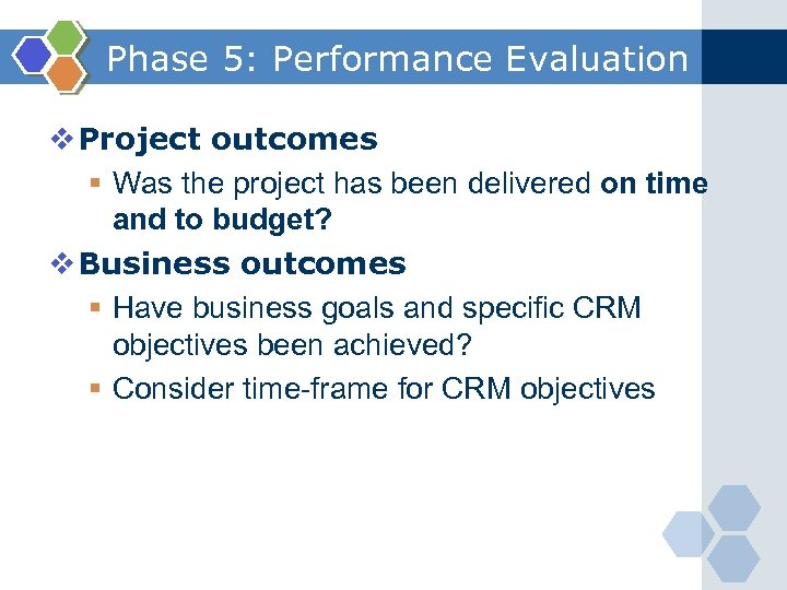 Phase 5: Performance Evaluation v Project outcomes § Was the project has been delivered