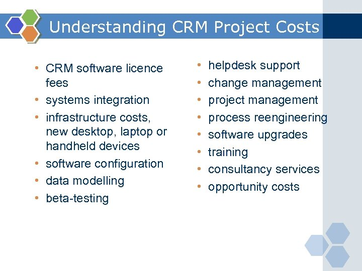 Understanding CRM Project Costs • CRM software licence fees • systems integration • infrastructure