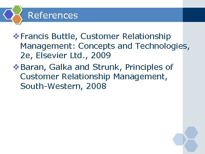 References v Francis Buttle, Customer Relationship Management: Concepts and Technologies, 2 e, Elsevier Ltd.