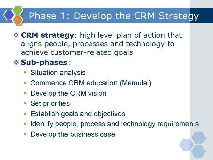 Phase 1: Develop the CRM Strategy v CRM strategy: high level plan of action