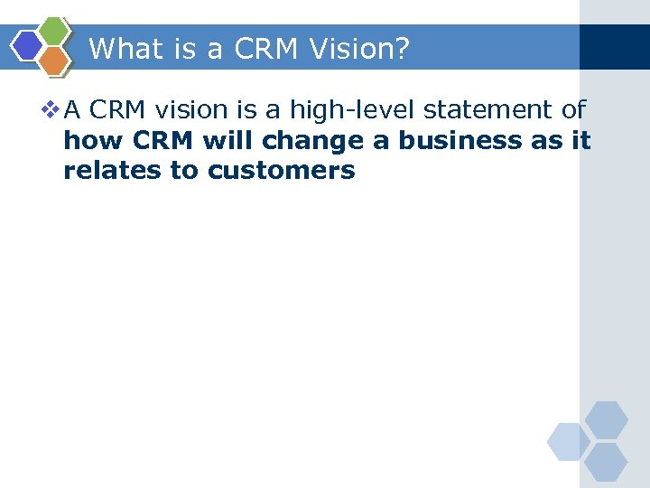 What is a CRM Vision? v A CRM vision is a high-level statement of
