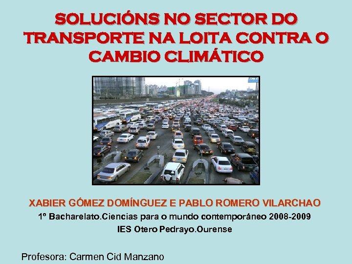 SOLUCIÓNS NO SECTOR DO TRANSPORTE NA LOITA CONTRA O CAMBIO CLIMÁTICO XABIER GÓMEZ DOMÍNGUEZ