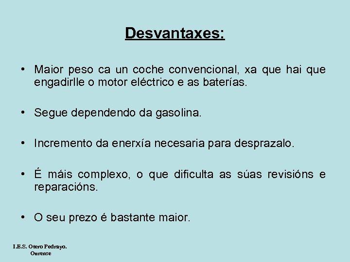 Desvantaxes: • Maior peso ca un coche convencional, xa que hai que engadirlle o