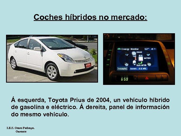 Coches híbridos no mercado: Á esquerda, Toyota Prius de 2004, un vehículo híbrido de