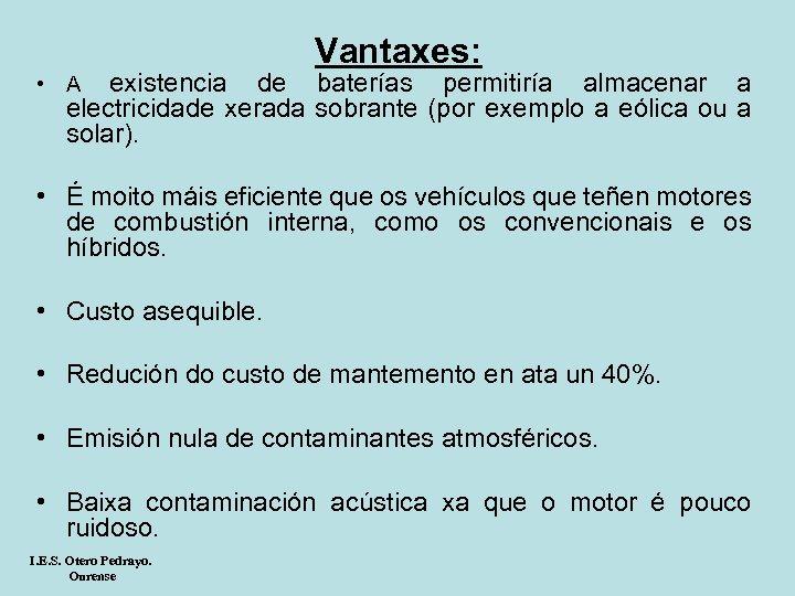 Vantaxes: existencia de baterías permitiría almacenar a electricidade xerada sobrante (por exemplo a eólica