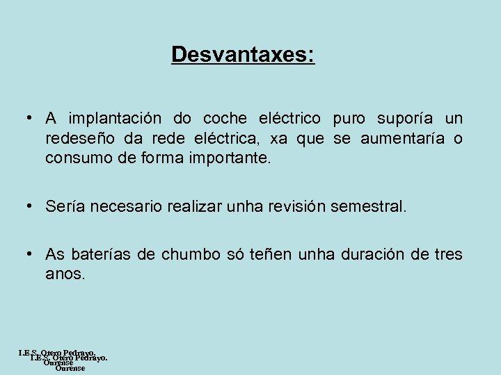 Desvantaxes: • A implantación do coche eléctrico puro suporía un redeseño da rede eléctrica,