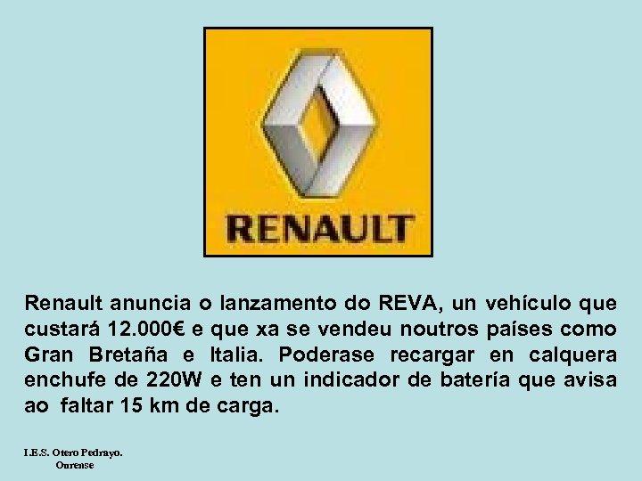 Renault anuncia o lanzamento do REVA, un vehículo que custará 12. 000€ e que