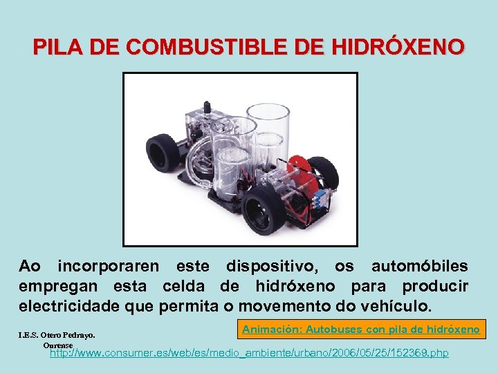 PILA DE COMBUSTIBLE DE HIDRÓXENO Ao incorporaren este dispositivo, os automóbiles empregan esta celda