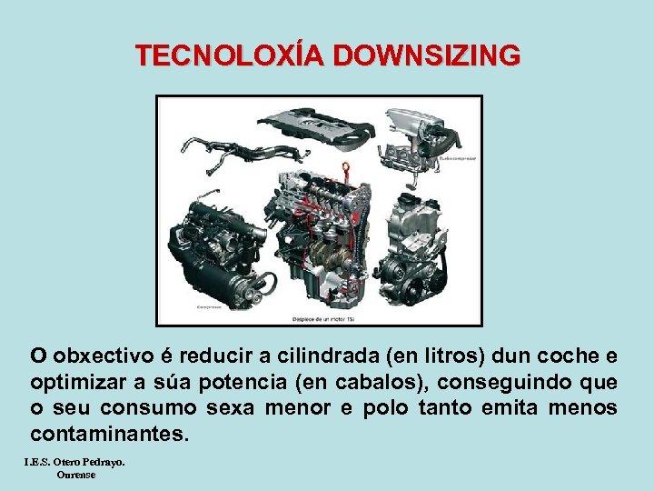 TECNOLOXÍA DOWNSIZING O obxectivo é reducir a cilindrada (en litros) dun coche e optimizar