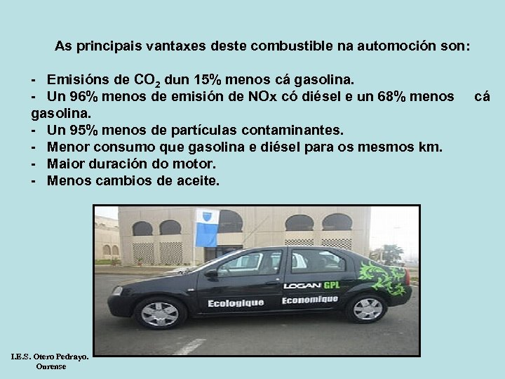 As principais vantaxes deste combustible na automoción son: - Emisións de CO 2 dun