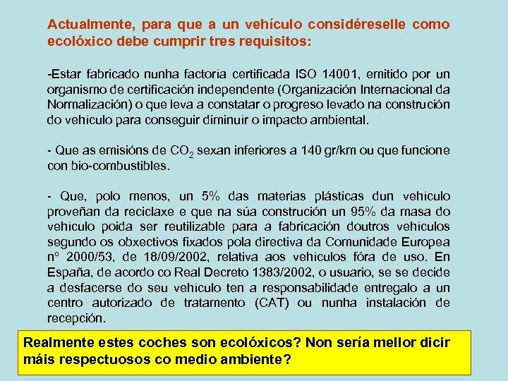 Actualmente, para que a un vehículo considéreselle como ecolóxico debe cumprir tres requisitos: -Estar