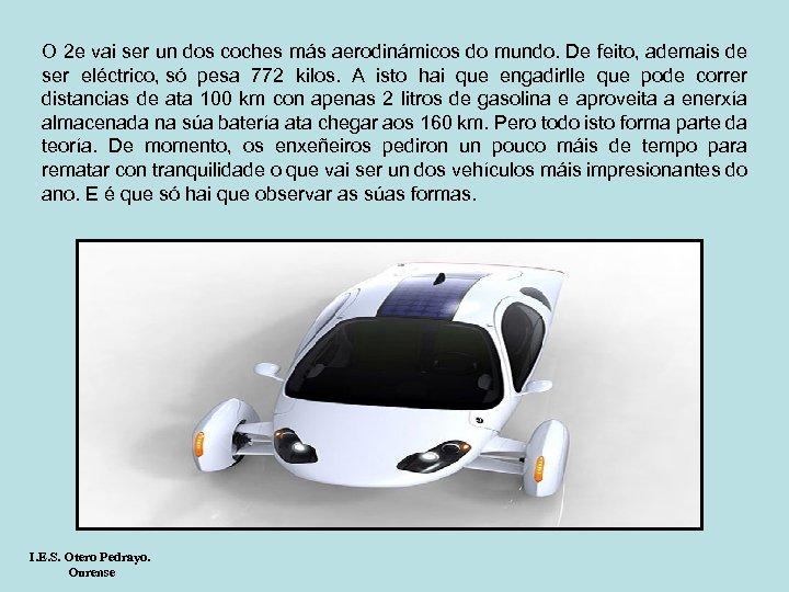 O 2 e vai ser un dos coches más aerodinámicos do mundo. De feito,