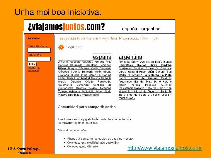 Unha moi boa iniciativa. I. E. S. Otero Pedrayo. Ourense http: //www. viajamosjuntos. com/