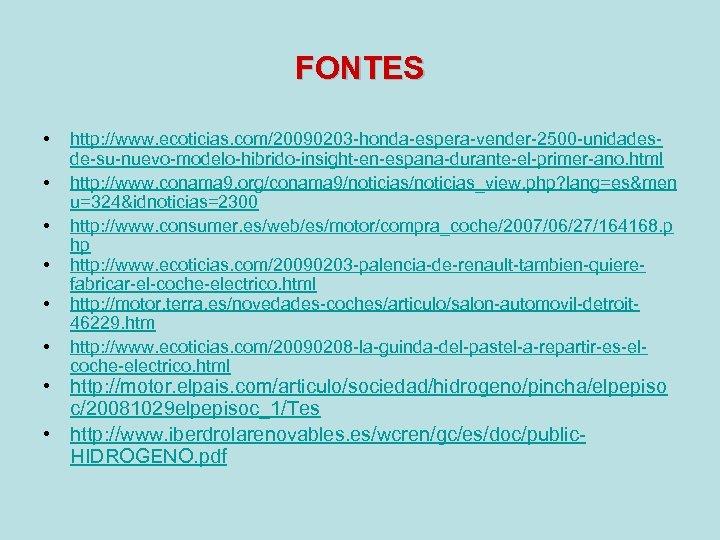 FONTES • • • http: //www. ecoticias. com/20090203 -honda-espera-vender-2500 -unidadesde-su-nuevo-modelo-hibrido-insight-en-espana-durante-el-primer-ano. html http: //www. conama