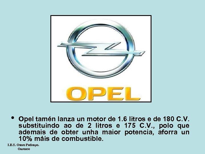 • Opel tamén lanza un motor de 1. 6 litros e de 180