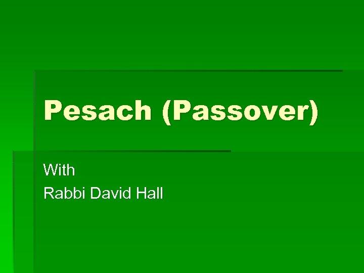 Pesach (Passover) With Rabbi David Hall