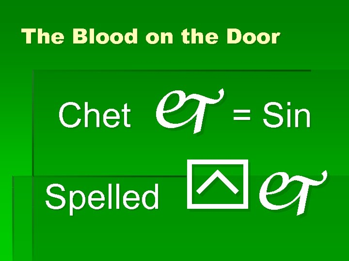 The Blood on the Door j = Sin Spelled yj Chet