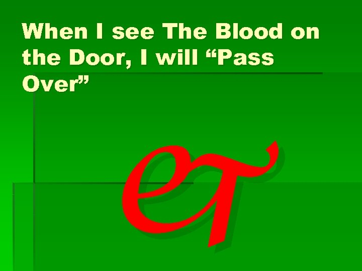 """When I see The Blood on the Door, I will """"Pass Over"""" j"""