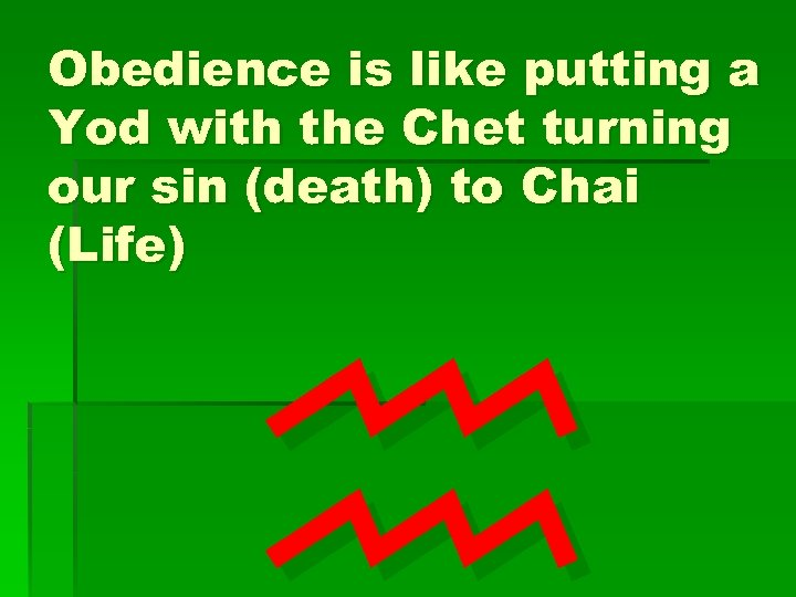Obedience is like putting a Yod with the Chet turning our sin (death) to