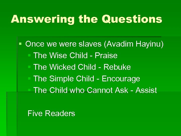 Answering the Questions § Once we were slaves (Avadim Hayinu) § The Wise Child