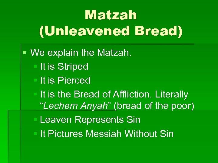 Matzah (Unleavened Bread) § We explain the Matzah. § It is Striped § It