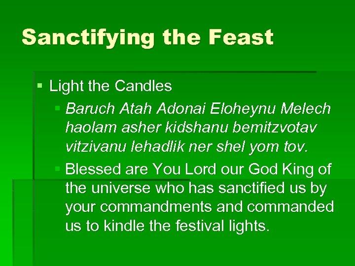 Sanctifying the Feast § Light the Candles § Baruch Atah Adonai Eloheynu Melech haolam