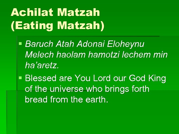 Achilat Matzah (Eating Matzah) § Baruch Atah Adonai Eloheynu Melech haolam hamotzi lechem min
