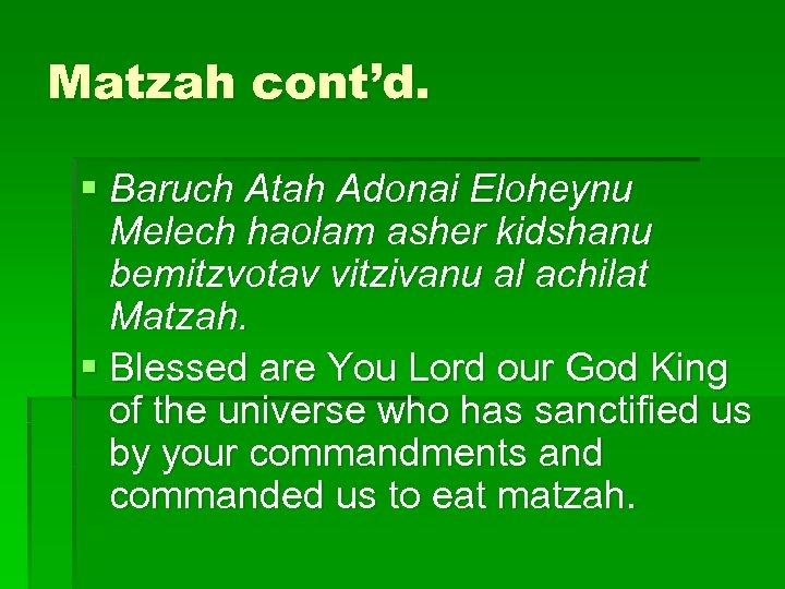 Matzah cont'd. § Baruch Atah Adonai Eloheynu Melech haolam asher kidshanu bemitzvotav vitzivanu al