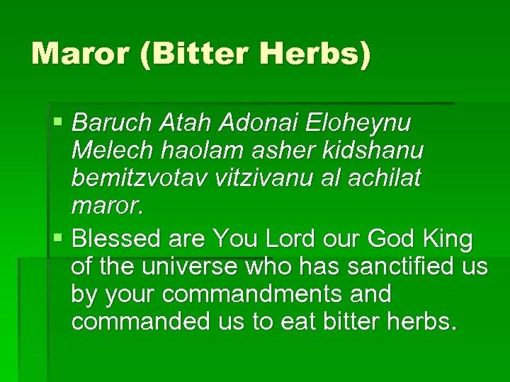 Maror (Bitter Herbs) § Baruch Atah Adonai Eloheynu Melech haolam asher kidshanu bemitzvotav vitzivanu