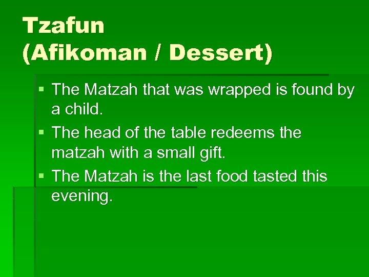 Tzafun (Afikoman / Dessert) § The Matzah that was wrapped is found by a