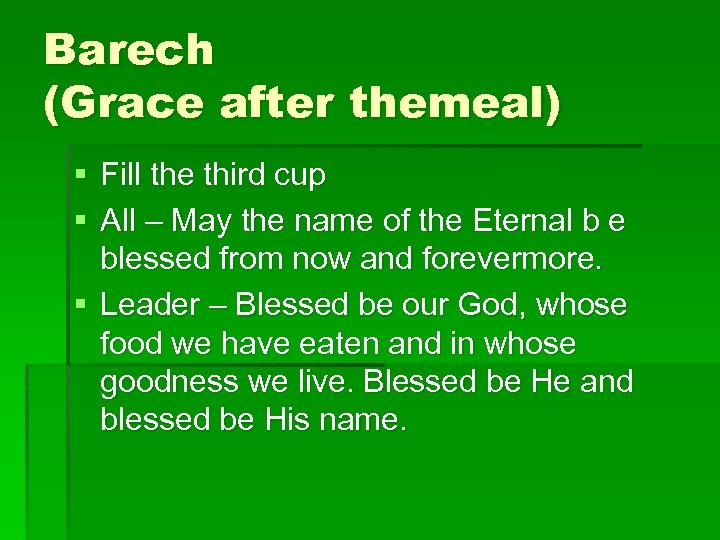 Barech (Grace after themeal) § Fill the third cup § All – May the