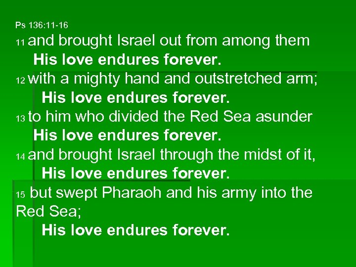 Ps 136: 11 -16 and brought Israel out from among them His love endures