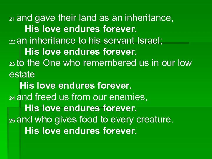 and gave their land as an inheritance, His love endures forever. 22 an inheritance
