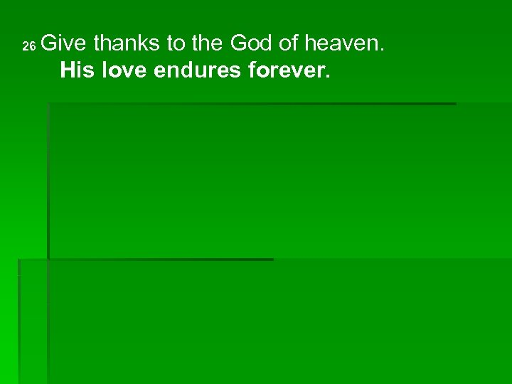 26 Give thanks to the God of heaven. His love endures forever.