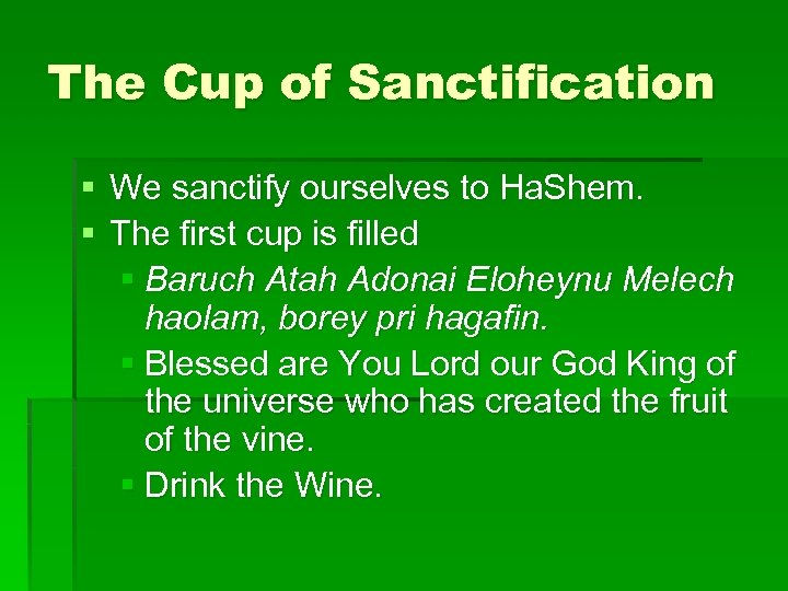 The Cup of Sanctification § We sanctify ourselves to Ha. Shem. § The first