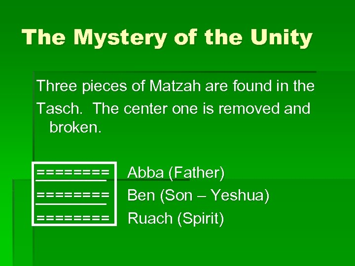 The Mystery of the Unity Three pieces of Matzah are found in the Tasch.