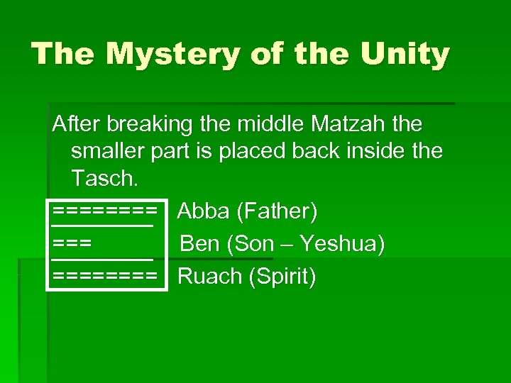 The Mystery of the Unity After breaking the middle Matzah the smaller part is