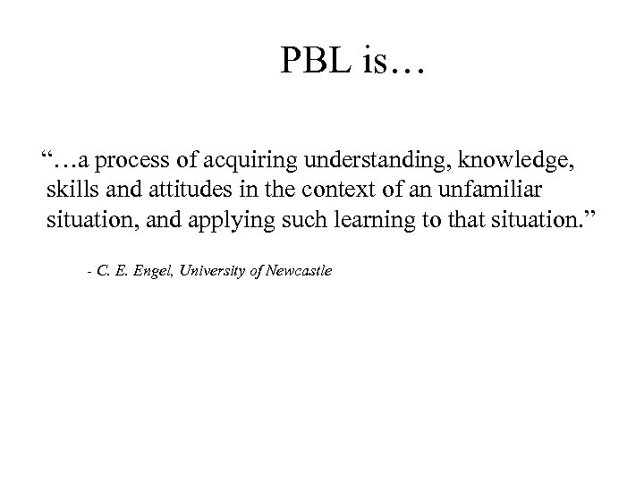 """PBL is… """"…a process of acquiring understanding, knowledge, skills and attitudes in the context"""