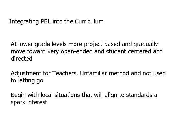 Integrating PBL into the Curriculum At lower grade levels more project based and gradually