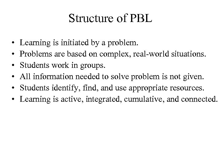 Structure of PBL • • • Learning is initiated by a problem. Problems are