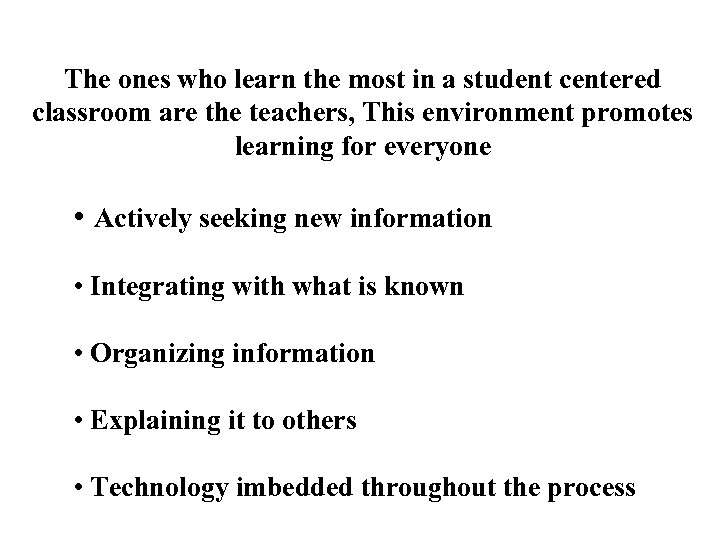 The ones who learn the most in a student centered classroom are the teachers,