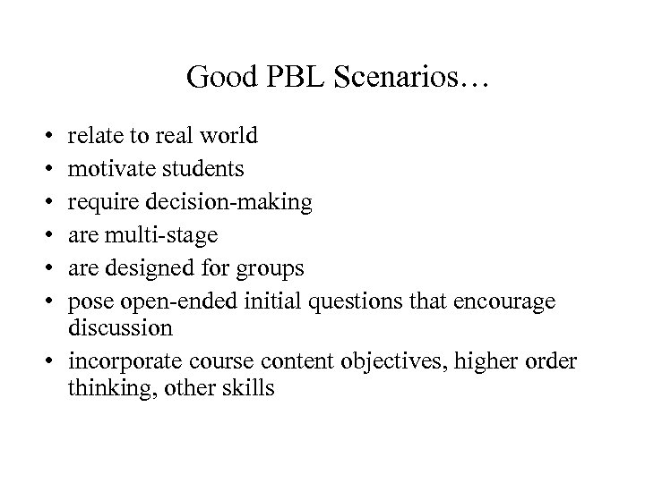 Good PBL Scenarios… • • • relate to real world motivate students require decision-making