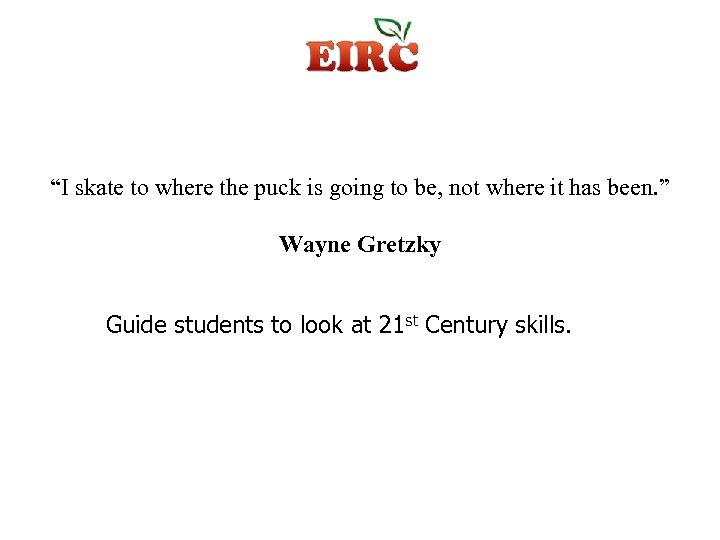 """""""I skate to where the puck is going to be, not where it has"""