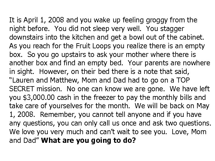 It is April 1, 2008 and you wake up feeling groggy from the night